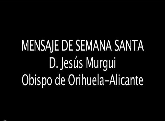 D. JESÚS MURGUI - Mensaje de Semana Santa 2014